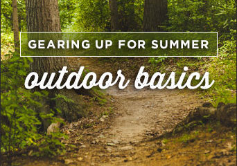 Gearing Up For Summer – Outdoor Basics