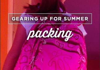 Gearing Up for Summer – Packing