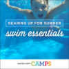 Gearing Up for Summer – Swim Essentials