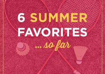 6 Summer Favorites… so far